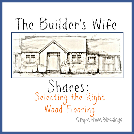 The Builder's Wife Shares Wood Flooring