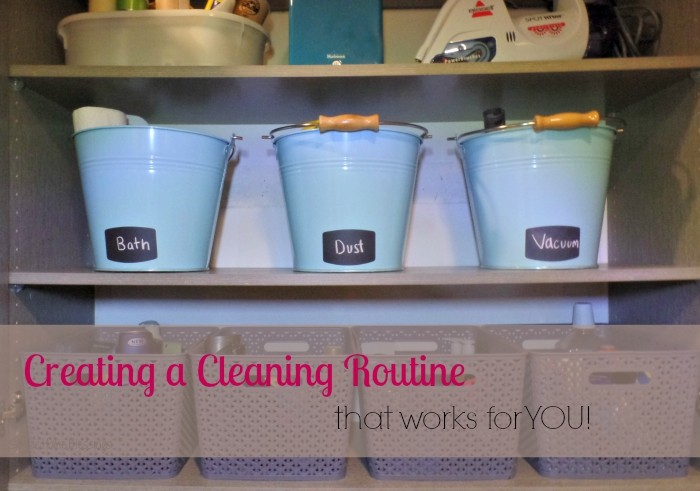 creating and organizing a cleaning routine that works for you