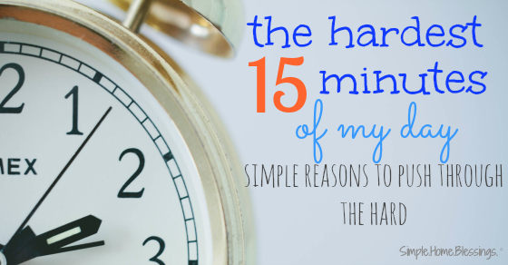 the hardest 15 minutes of my day - the reasons I push through the hard part of my day