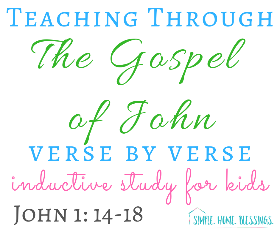Inductive Study for Kids - the Gospel of John, chapter 1, verses 14-18
