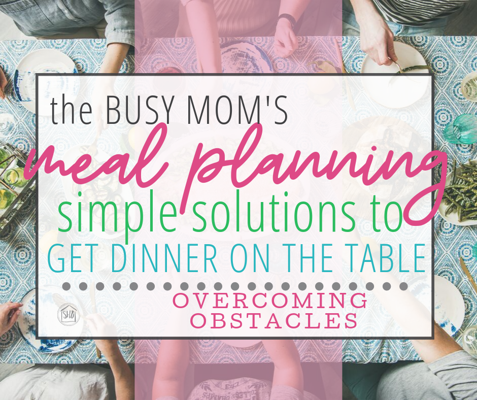 simple solutions to the common problems with meal planning and preparations, from a busy mom of four kids