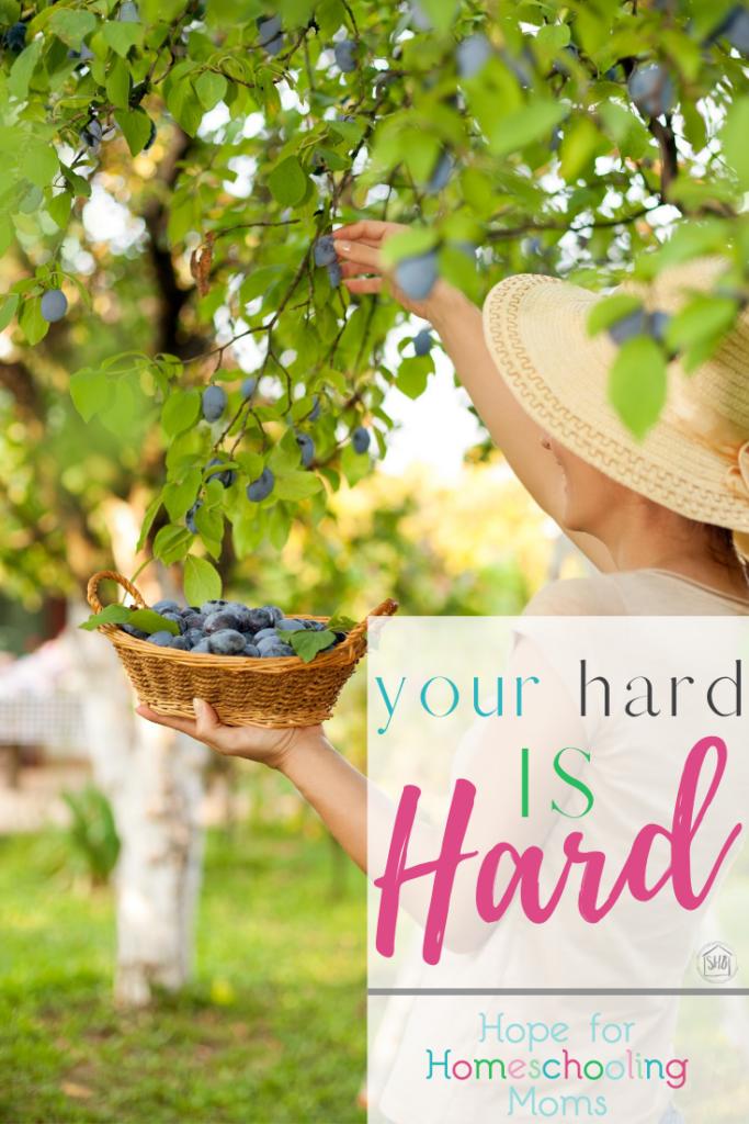 your hard is hard - simple wisdom for homeschool moms walking through Hard