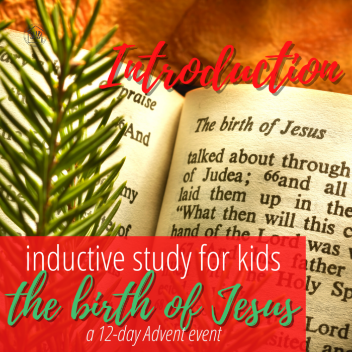 a simple Inductive Bible study for kids (and families) to learn the story of Jesus' birth - introduction
