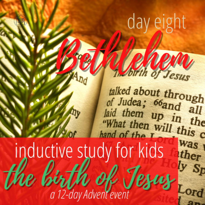 a simple Inductive Bible study for kids (and families) to learn the story of Jesus' birth - day eight Bethlehem