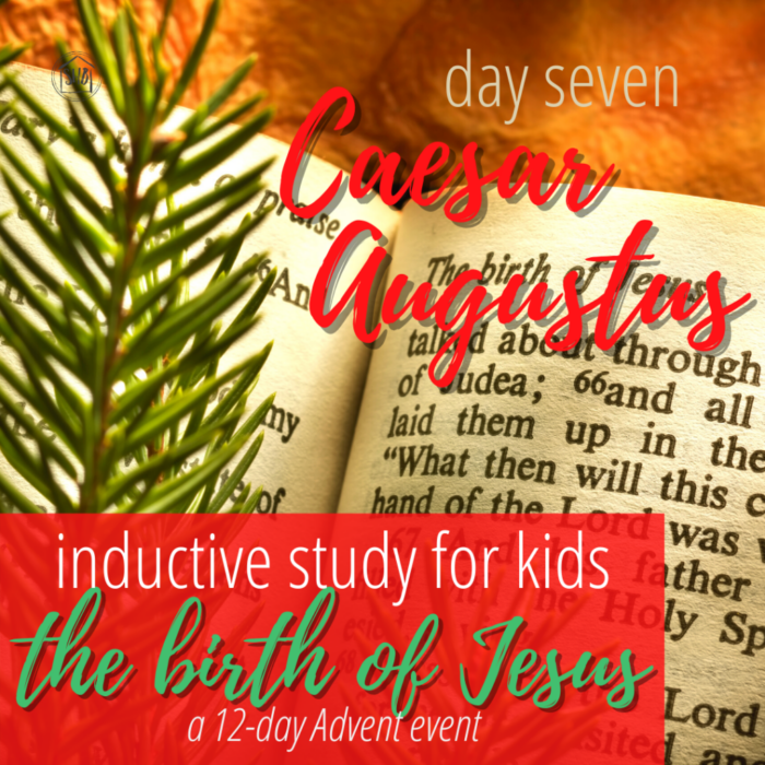 a simple Inductive Bible study for kids (and families) to learn the story of Jesus' birth - day seven - comparing Caesar Augustus and Jesus