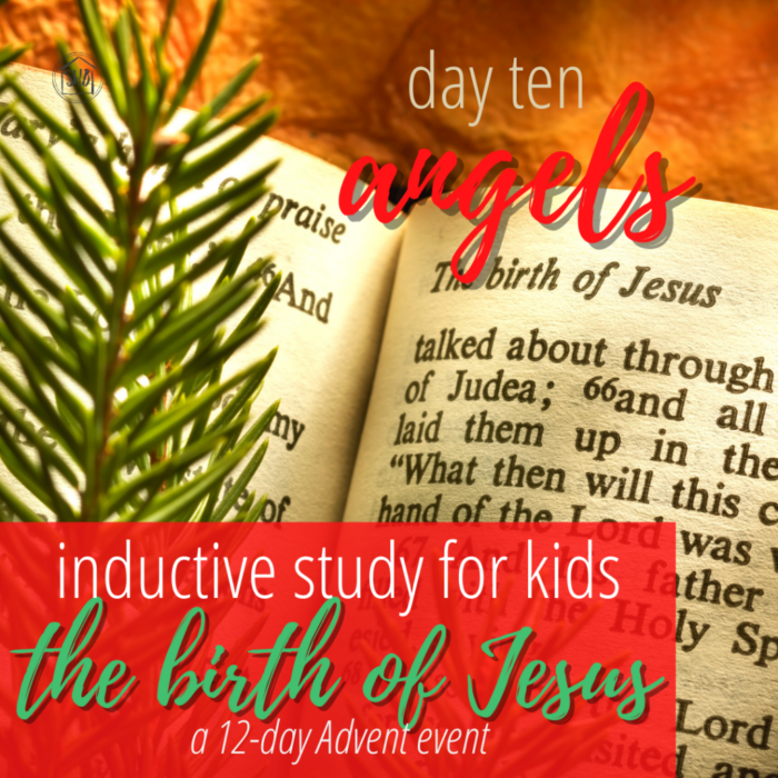 a simple Inductive Bible study for kids (and families) to learn the story of Jesus' birth - day ten - the angel of the Lord and the angels