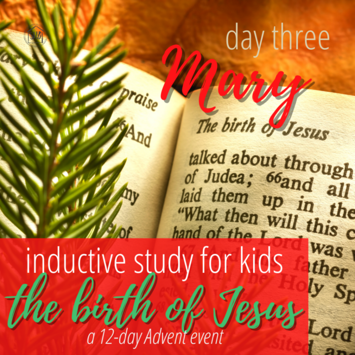 a simple Inductive Bible study for kids (and families) to learn the story of Jesus' birth - day three - Mary