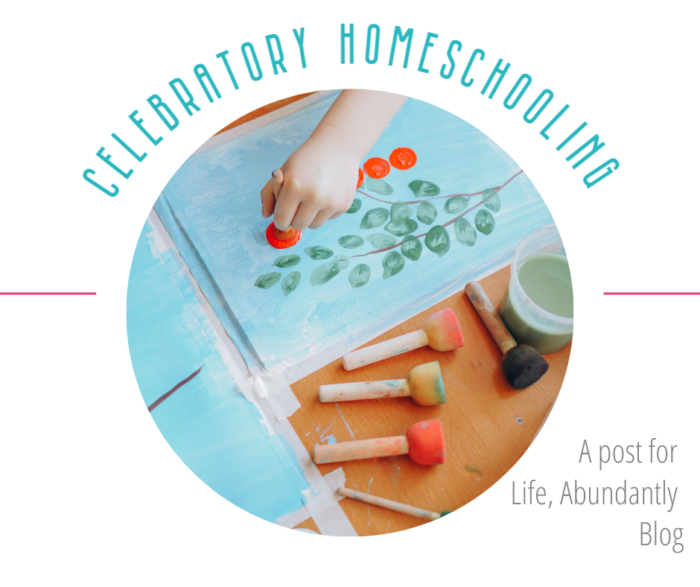 Celebratory Homeschooling: guest post for Life, Abundantly blog from Simple.Home.Blessings.