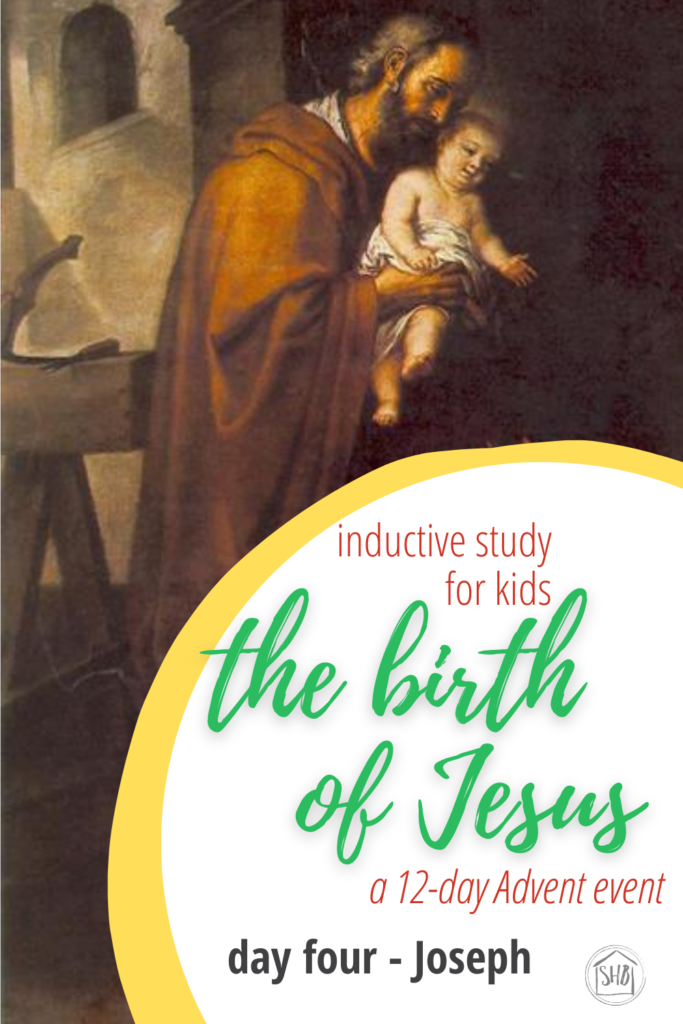 a simple Inductive Bible study for kids (and families) to learn the story of Jesus' birth - day four- Joseph