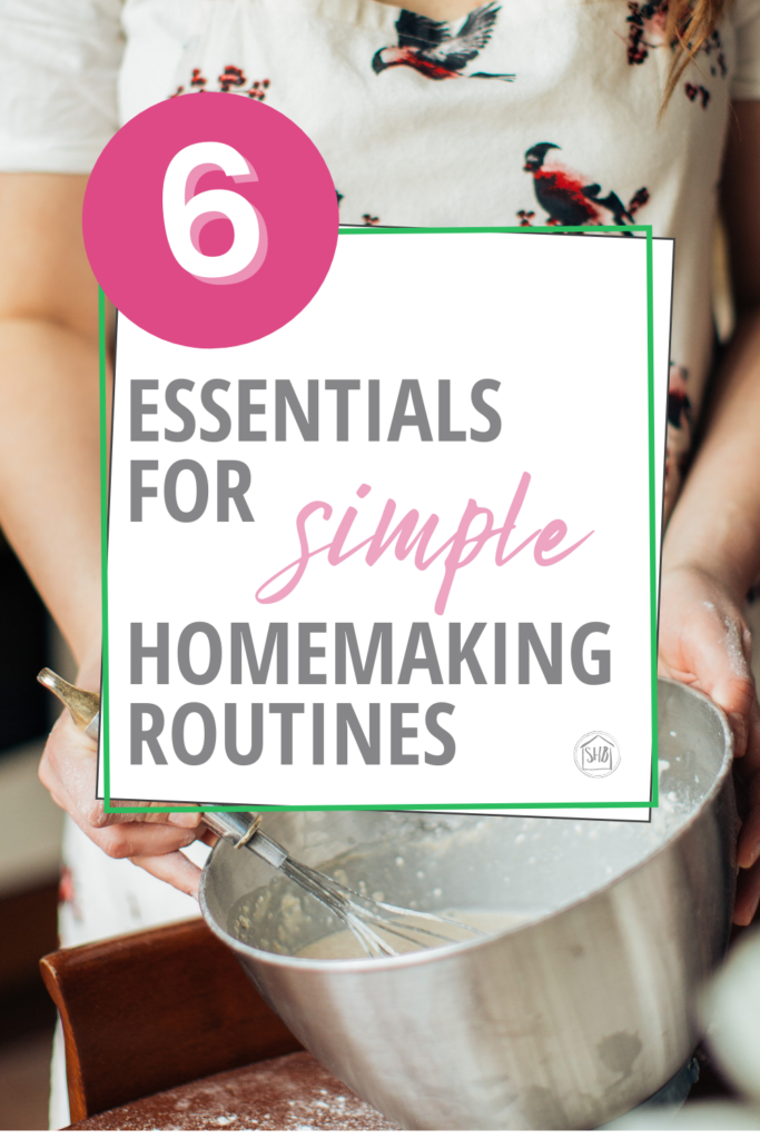 simple homemaking routines to help you run your household better - what one homemaker has found to work for her home - essentials for homemaking routines