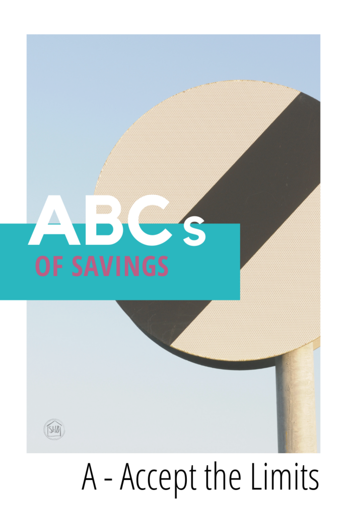 The ABCs of Savings - a series for homemakers about saving money - first in the series - accept the limits of your time, resources, and abilities
