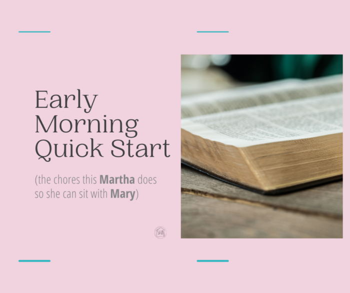 Early morning routines for Christian homemakers; the Martha chores one homemaker accomplishes so she can sit with Mary