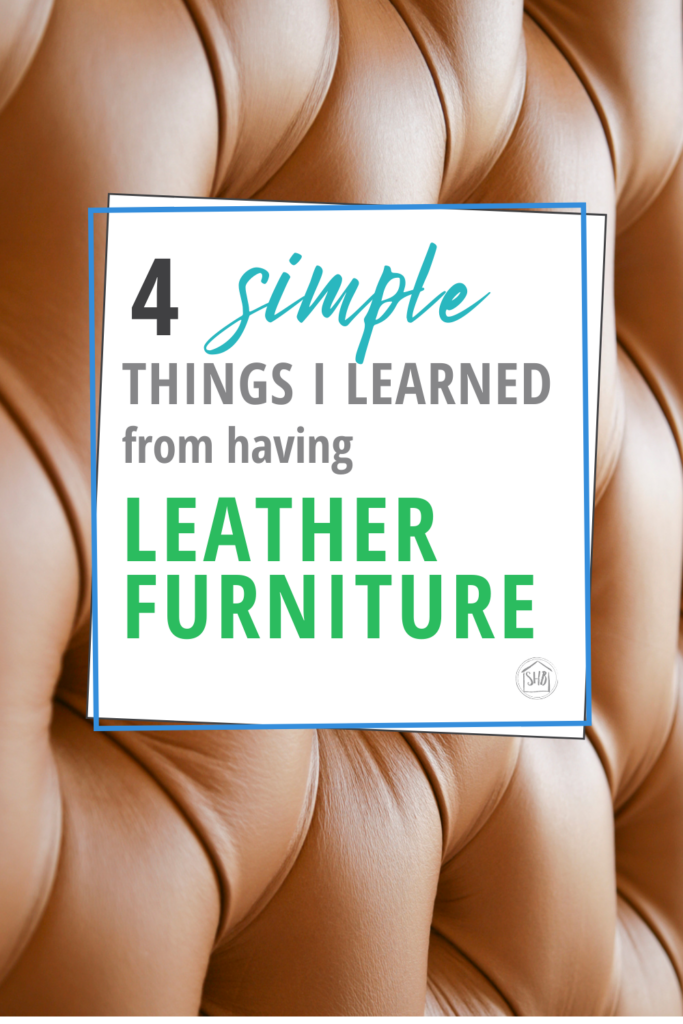 the simple lessons I learned from having leather furniture pieces in my home - good to consider before purchasing leather