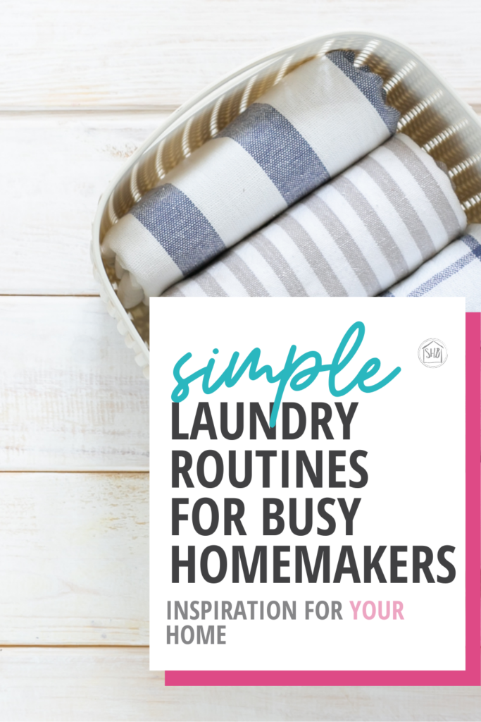 simple tips for busy homemakers, simple routines for laundry to encourage you to get the bottom of your mountain