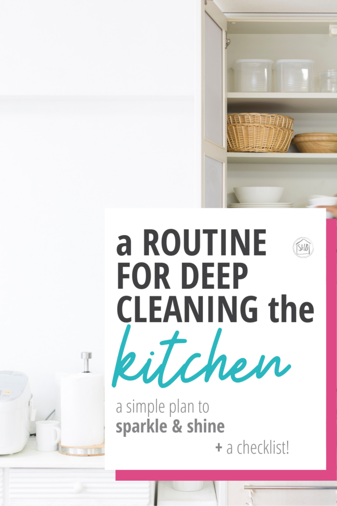a simple routine for deep cleaning your kitchen; a step-by-step walk through deep cleaning your kitchen in about an hour and a half