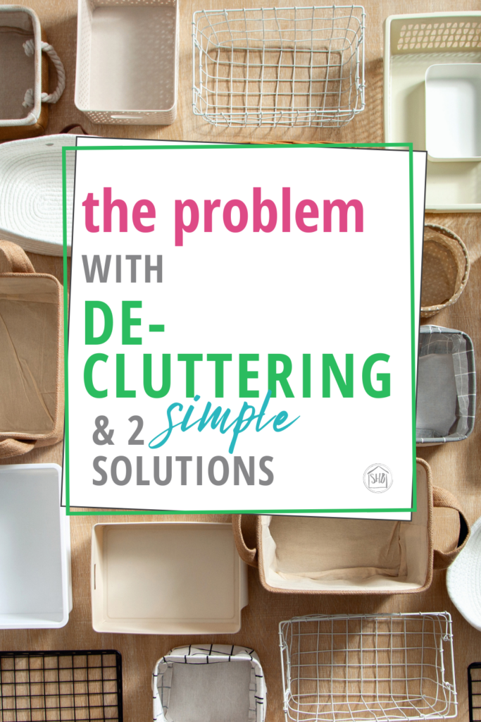 there's a problem inherent in decluttering projects.  Here are two solutions to the decluttering dilemmas caused by the popular decluttering experts