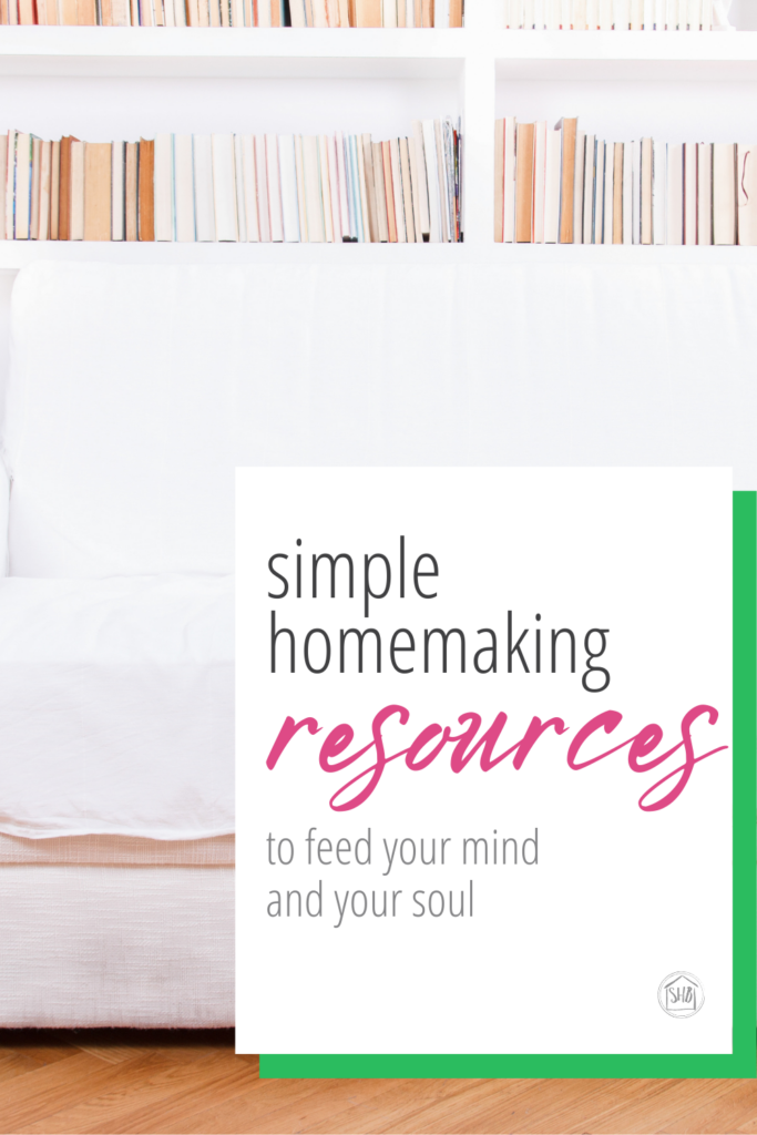 simple homemaking resources to feed your mind and your soul, ideas to motivate your homemaking and cleaning routines