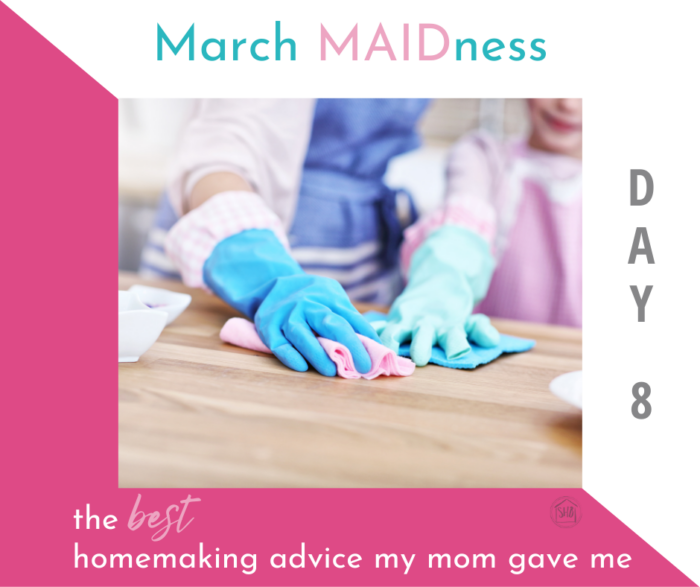 The best advice on homemaking my mom ever gave me, the advice I have to follow to maintain sanity in my house