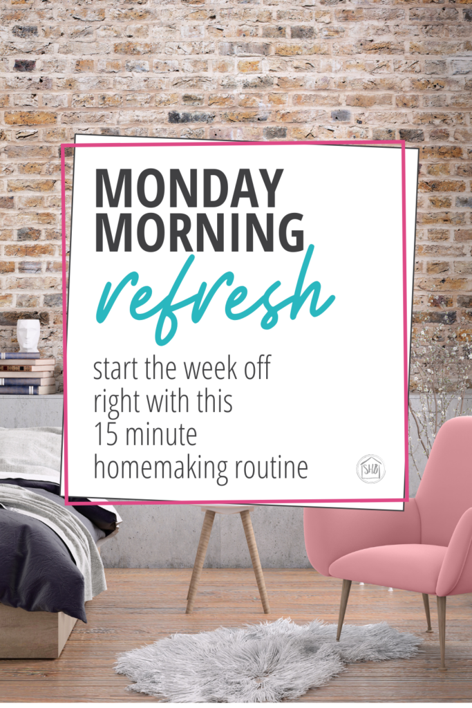 a simple homemaking routine to start your week with a win - the Monday morning refresh takes just 15 minutes to complete