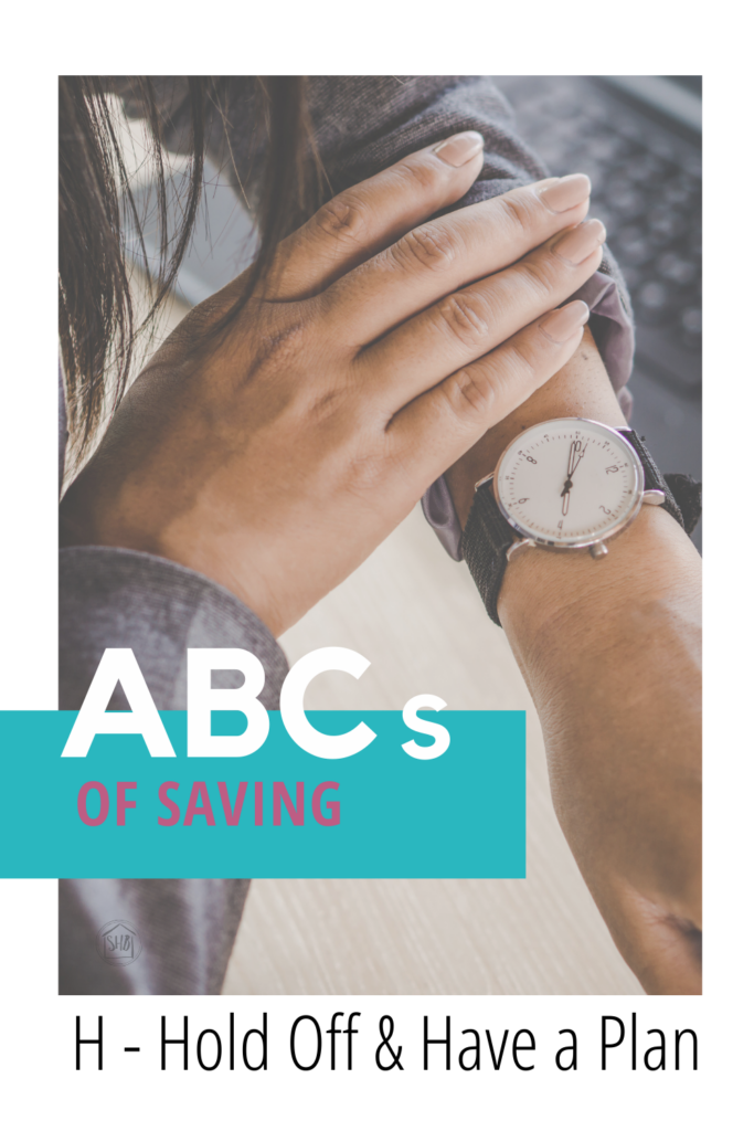 ABCs of Saving - Hold off & Have a Plan - simple advice for patiently planning big purchases, what to do while you wait