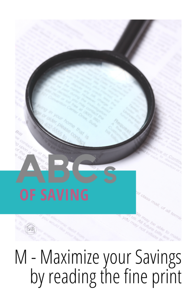 Part of a series on saving money, the ABCs of Saving: maximize your savings: read the fine print - what to highlight on the fine print
