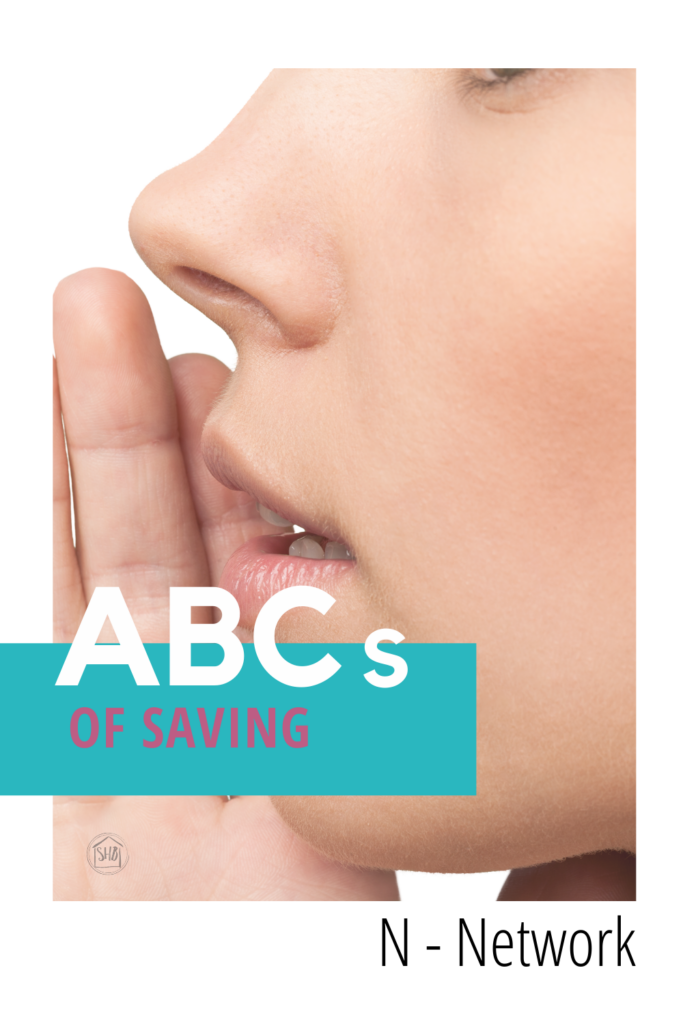 simple ideas for saving money with the ABCs of Saving: Network to get the best deals, the resources you have for saving