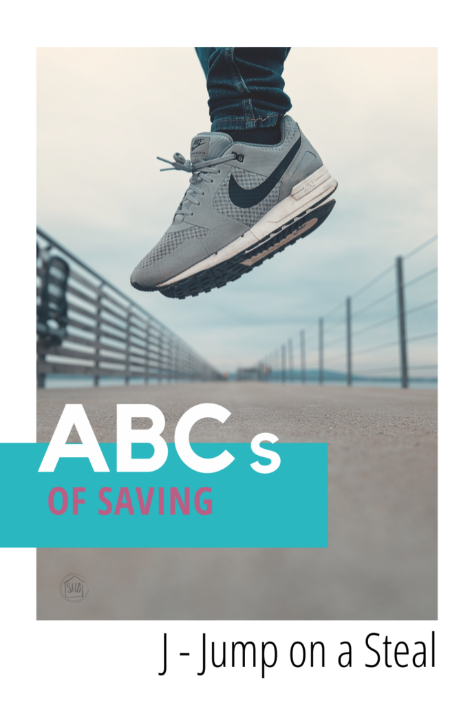part of the series ABCs of Saving Money: jump on a steal - tips for to know When and How to jump on a steal.