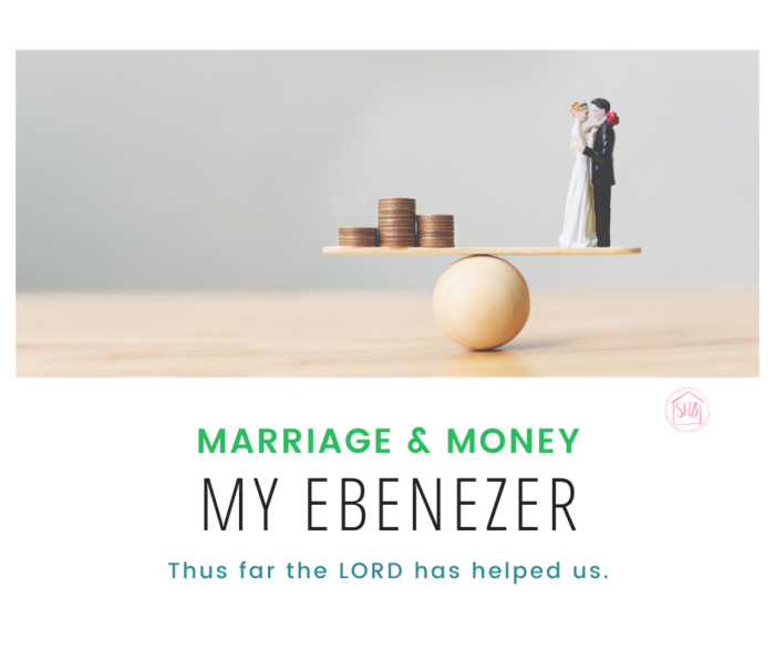 Marriage and Money - our Ebenezer - Thus far the LORD has helped us. - the provision of the LORD in the life of our marriage.