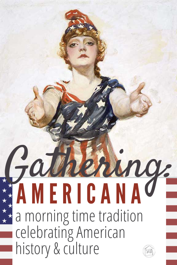 the Gathering: Americana  - a morning time tradition celebrating American history & culture; perfect for family celebrations and patriotic holidays