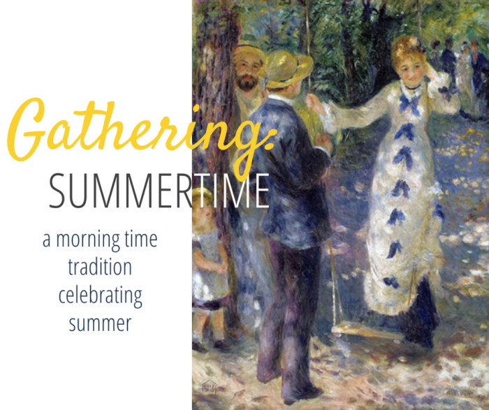 Our morning time tradition for the summer season - Gathering: Summertime brings truth, goodness, and beauty to your family through the year