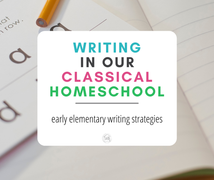 how we approach writing in our classical homeschool - the early elementary years, transitioning into the upper elementary years