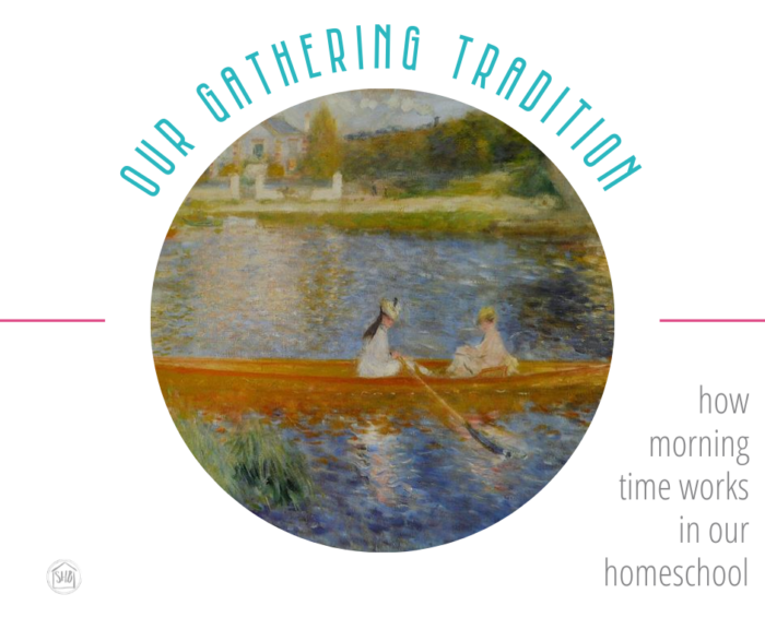 a discussion of morning time in homeschools, how we came to our gathering tradition as a support to our homeschool days